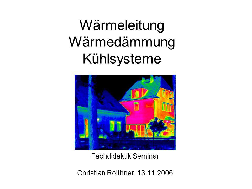 Wärmeleitung Wärmedämmung Kühlsysteme Fachdidaktik Seminar Christian Roithner, 13.11.2006