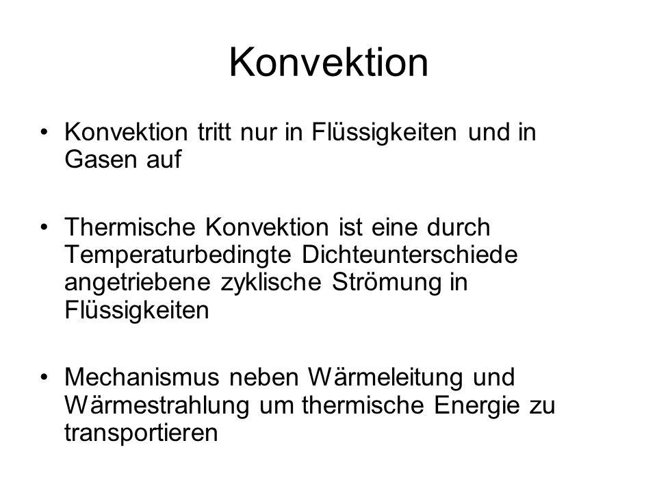 Konvektion Konvektion tritt nur in Flüssigkeiten und in Gasen auf Thermische Konvektion ist eine durch Temperaturbedingte Dichteunterschiede angetrieb