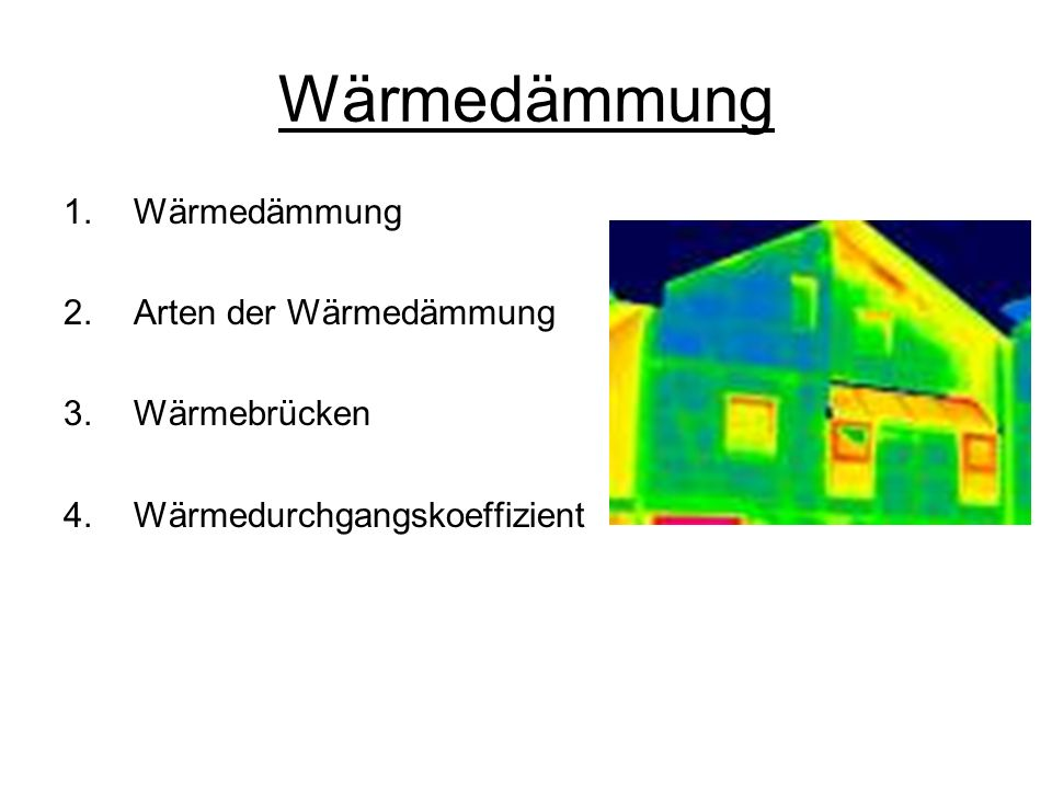 Wärmedämmung 1.Wärmedämmung 2.Arten der Wärmedämmung 3.Wärmebrücken 4.Wärmedurchgangskoeffizient