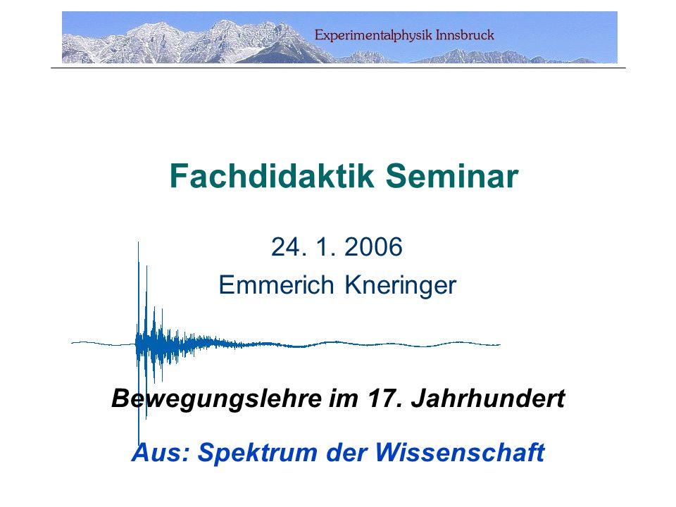 Fachdidaktik Seminar 24. 1. 2006 Emmerich Kneringer Bewegungslehre im 17.