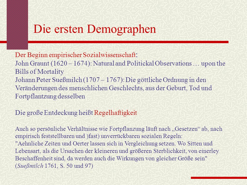 Die ersten Demographen Der Beginn empirischer Sozialwissenschaft : John Graunt (1620 – 1674): Natural and Politickal Observations … upon the Bills of