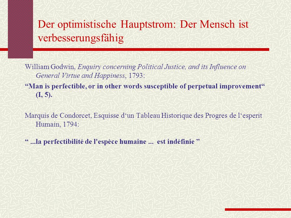 Der optimistische Hauptstrom: Der Mensch ist verbesserungsfähig William Godwin, Enquiry concerning Political Justice, and its Influence on General Vir