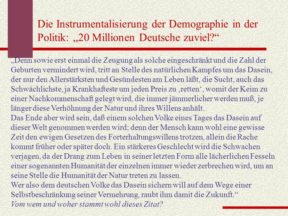 Die Instrumentalisierung der Demographie in der Politik: 20 Millionen Deutsche zuviel? Denn sowie erst einmal die Zeugung als solche eingeschränkt und