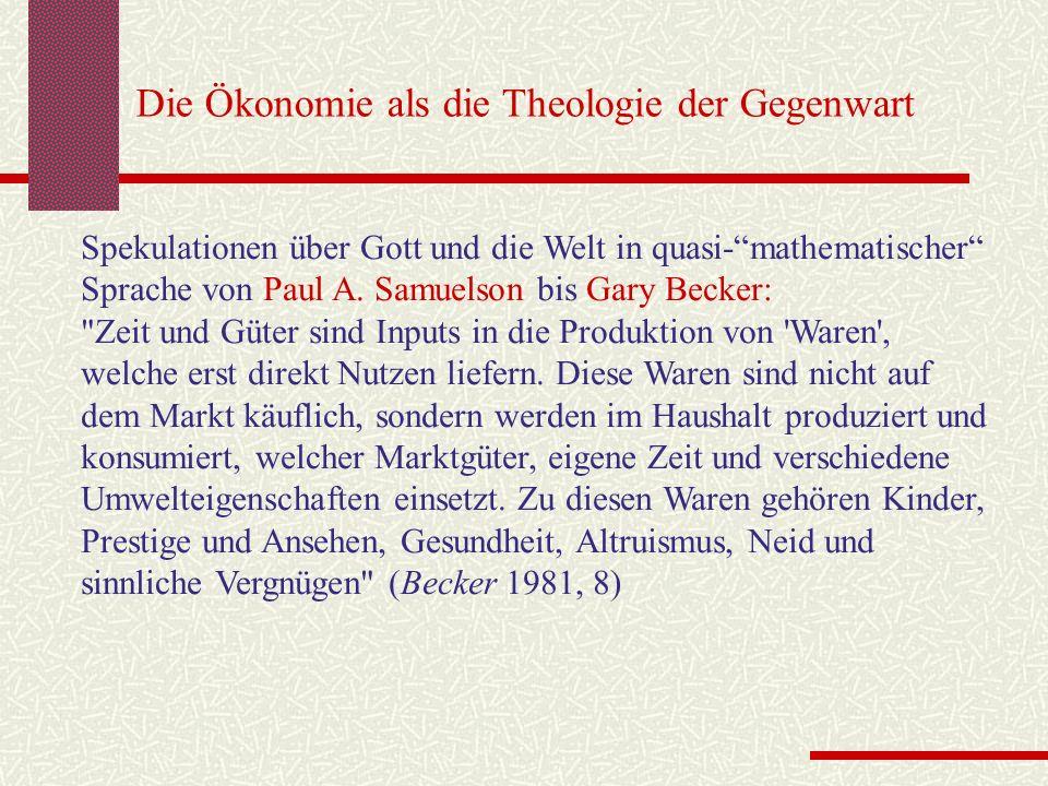 Die Ökonomie als die Theologie der Gegenwart Spekulationen über Gott und die Welt in quasi-mathematischer Sprache von Paul A. Samuelson bis Gary Becke