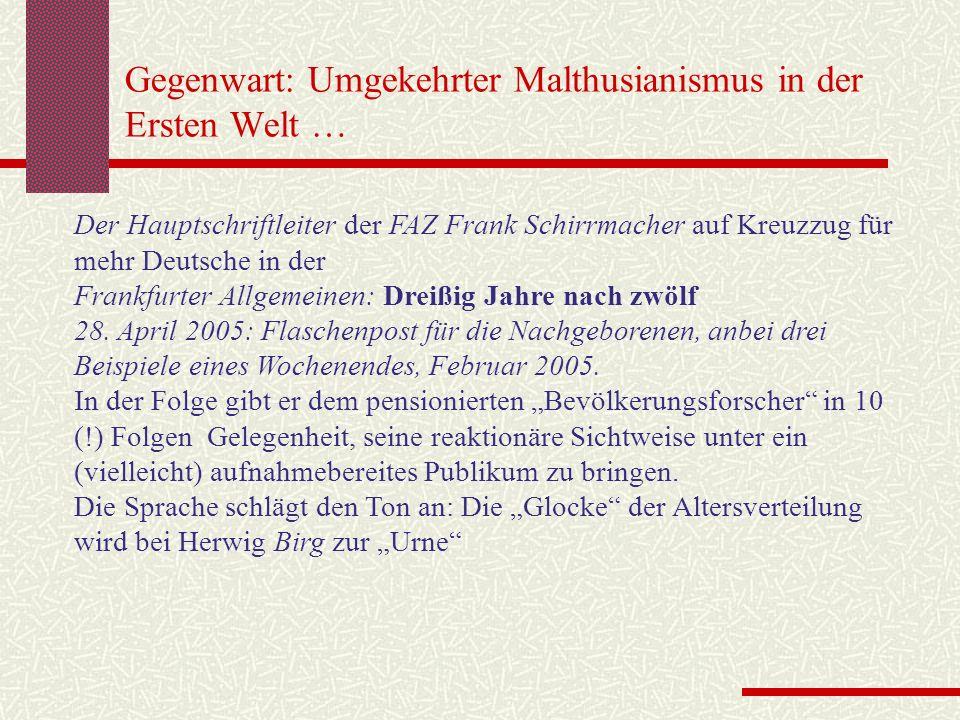 Gegenwart: Umgekehrter Malthusianismus in der Ersten Welt … Der Hauptschriftleiter der FAZ Frank Schirrmacher auf Kreuzzug für mehr Deutsche in der Fr