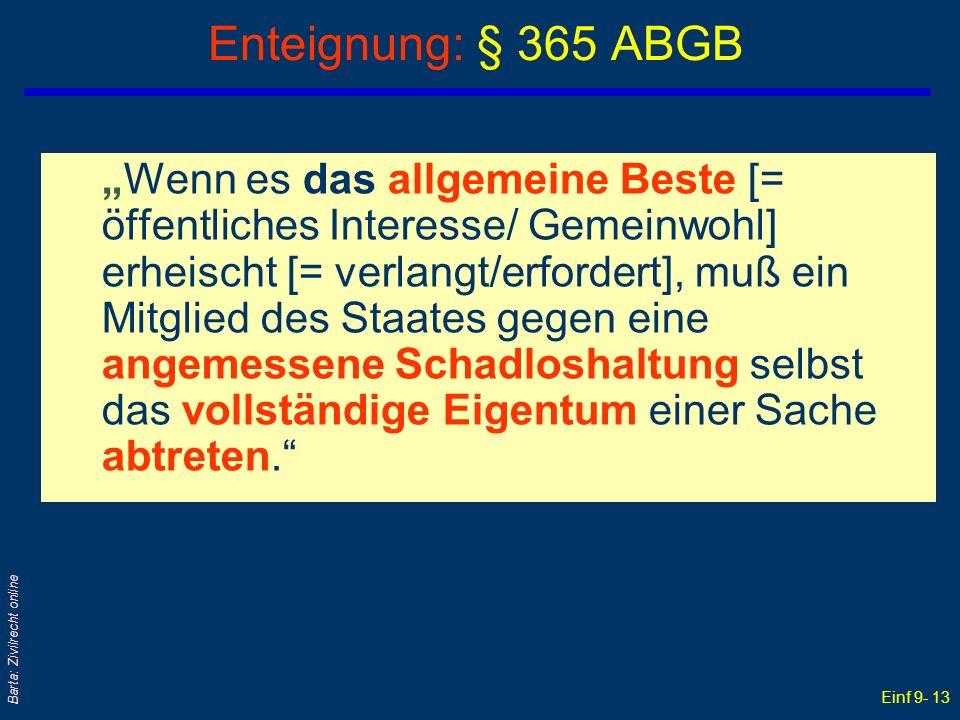 Einf 9- 13 Barta: Zivilrecht online Enteignung: § 365 ABGB Wenn es das allgemeine Beste [= öffentliches Interesse/ Gemeinwohl] erheischt [= verlangt/e