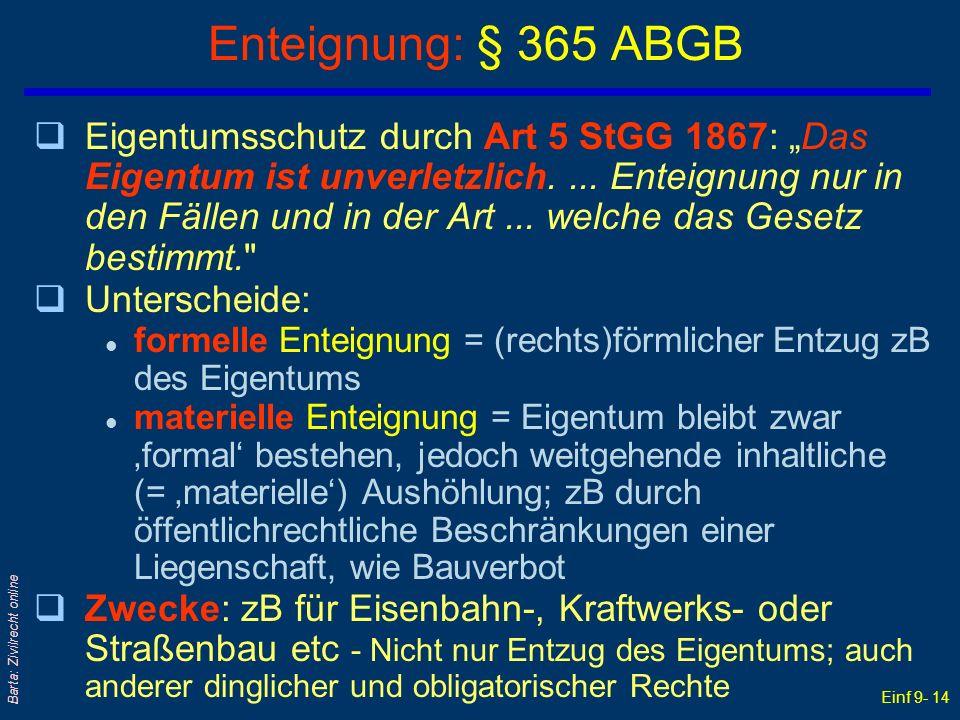 Einf 9- 14 Barta: Zivilrecht online Enteignung: § 365 ABGB qEigentumsschutz durch Art 5 StGG 1867: Das Eigentum ist unverletzlich.... Enteignung nur i