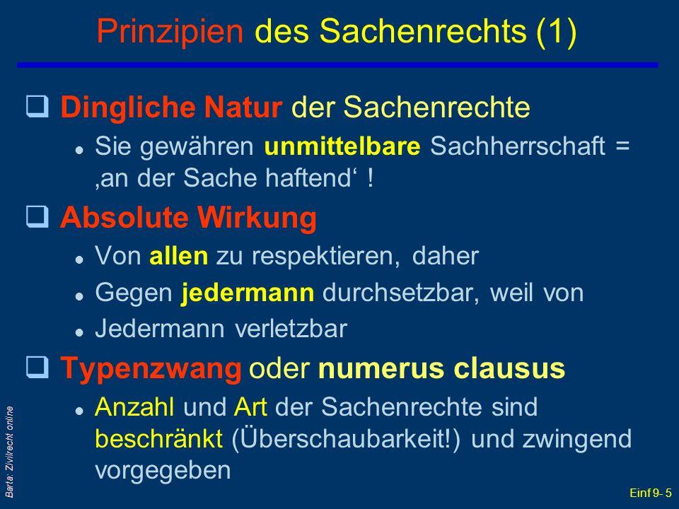 Einf 9- 5 Barta: Zivilrecht online Prinzipien des Sachenrechts (1) qDingliche Natur der Sachenrechte l Sie gewähren unmittelbare Sachherrschaft = an d