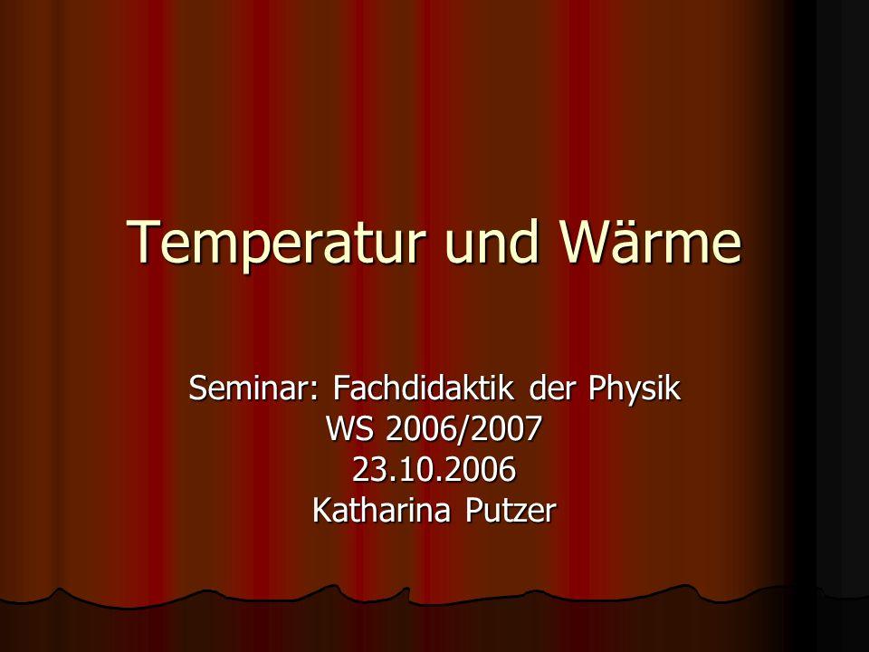 Temperatur und Wärme Seminar: Fachdidaktik der Physik WS 2006/2007 23.10.2006 Katharina Putzer