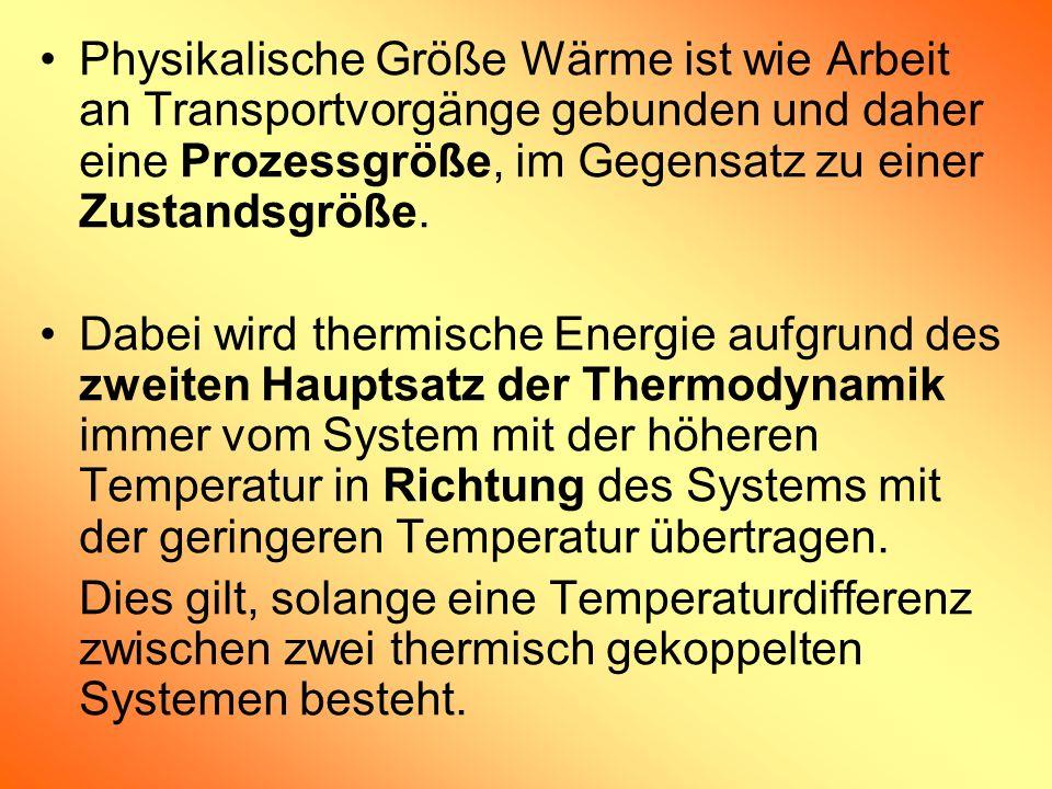 Physikalische Größe Wärme ist wie Arbeit an Transportvorgänge gebunden und daher eine Prozessgröße, im Gegensatz zu einer Zustandsgröße. Dabei wird th