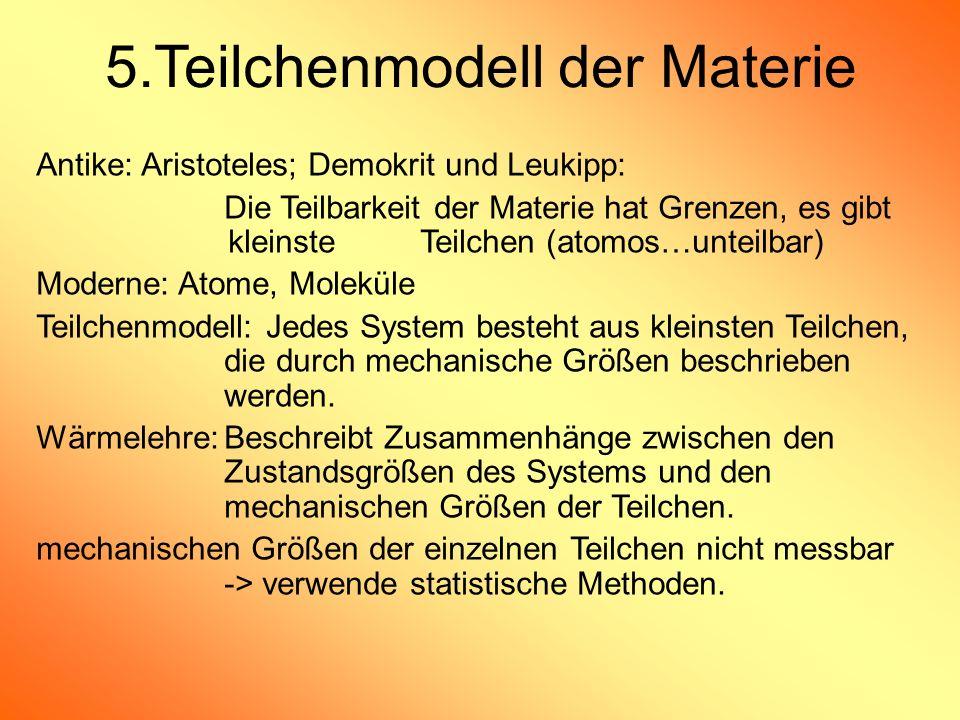 5.Teilchenmodell der Materie Antike: Aristoteles; Demokrit und Leukipp: Die Teilbarkeit der Materie hat Grenzen, es gibt kleinste Teilchen (atomos…unt