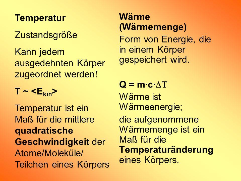 Wärme (Wärmemenge) Form von Energie, die in einem Körper gespeichert wird. Q = m·c· Wärme ist Wärmeenergie; die aufgenommene Wärmemenge ist ein Maß fü
