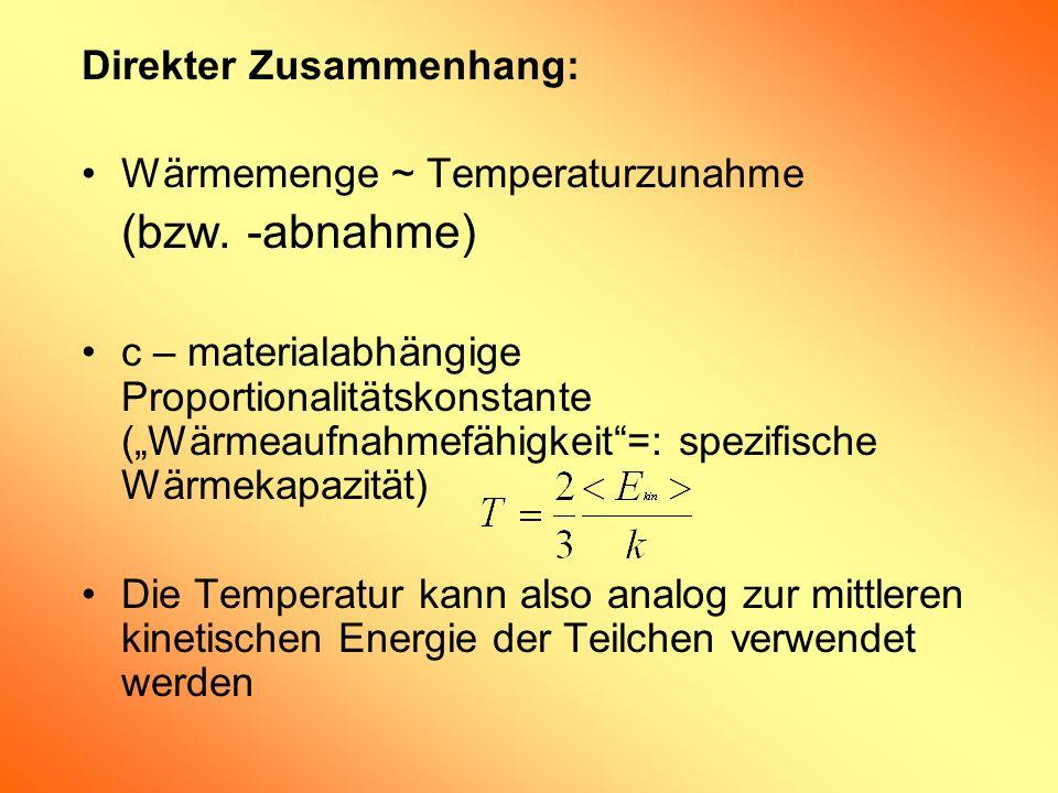 Direkter Zusammenhang: Wärmemenge ~ Temperaturzunahme (bzw. -abnahme) c – materialabhängige Proportionalitätskonstante (Wärmeaufnahmefähigkeit=: spezi