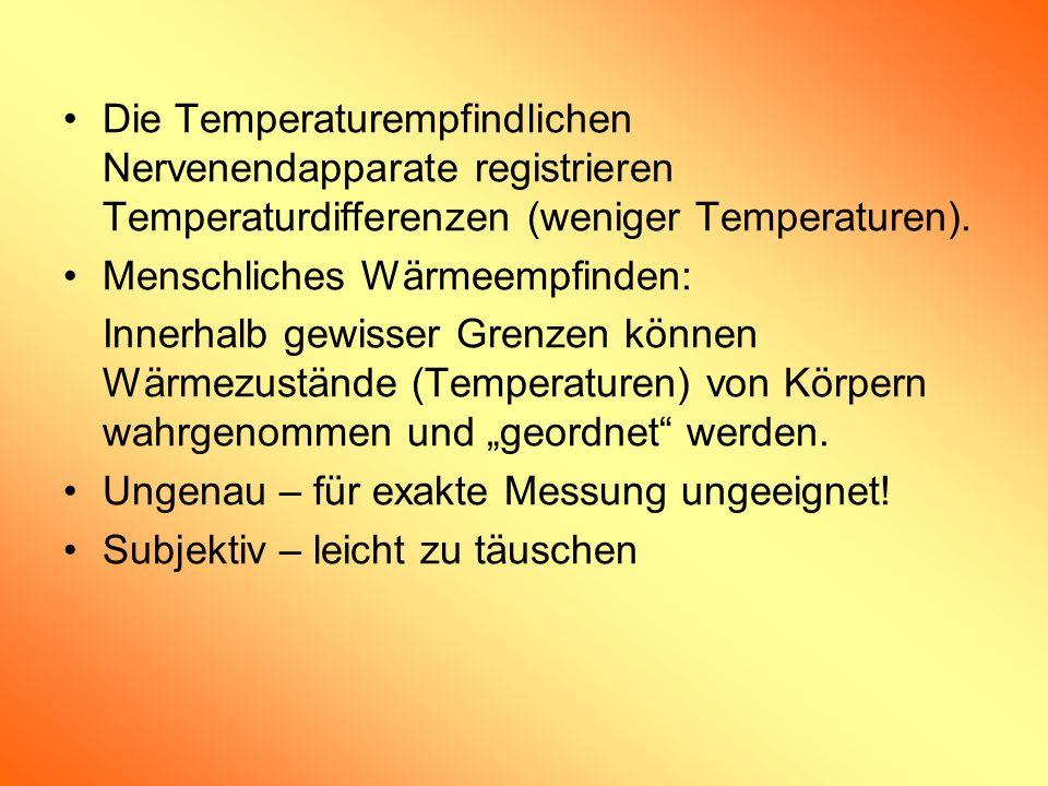 Die Temperaturempfindlichen Nervenendapparate registrieren Temperaturdifferenzen (weniger Temperaturen). Menschliches Wärmeempfinden: Innerhalb gewiss