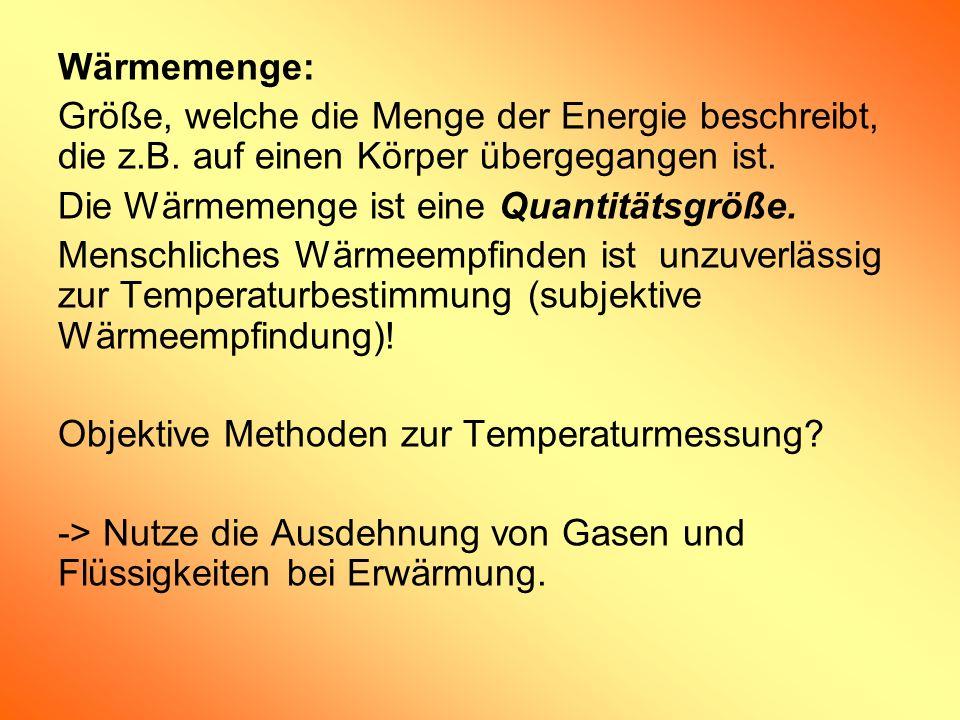 Wärmemenge: Größe, welche die Menge der Energie beschreibt, die z.B. auf einen Körper übergegangen ist. Die Wärmemenge ist eine Quantitätsgröße. Mensc