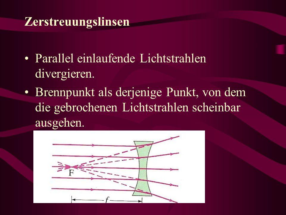 Zerstreuungslinsen Parallel einlaufende Lichtstrahlen divergieren. Brennpunkt als derjenige Punkt, von dem die gebrochenen Lichtstrahlen scheinbar aus