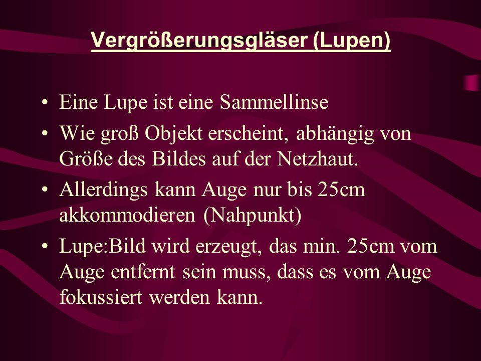 Vergrößerungsgläser (Lupen) Eine Lupe ist eine Sammellinse Wie groß Objekt erscheint, abhängig von Größe des Bildes auf der Netzhaut.