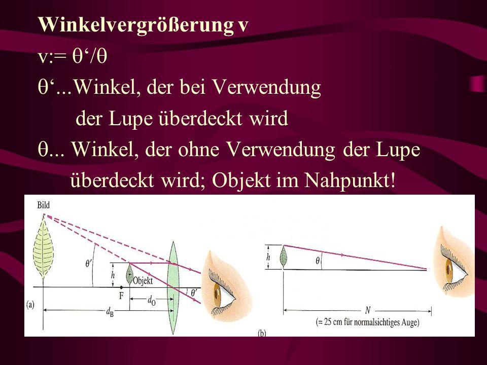 Winkelvergrößerung v v:= /...Winkel, der bei Verwendung der Lupe überdeckt wird... Winkel, der ohne Verwendung der Lupe überdeckt wird; Objekt im Nahp