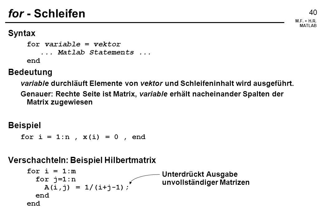 M.F.+ H.R. MATLAB 41 while - Schleifen Syntax while ausdruck...