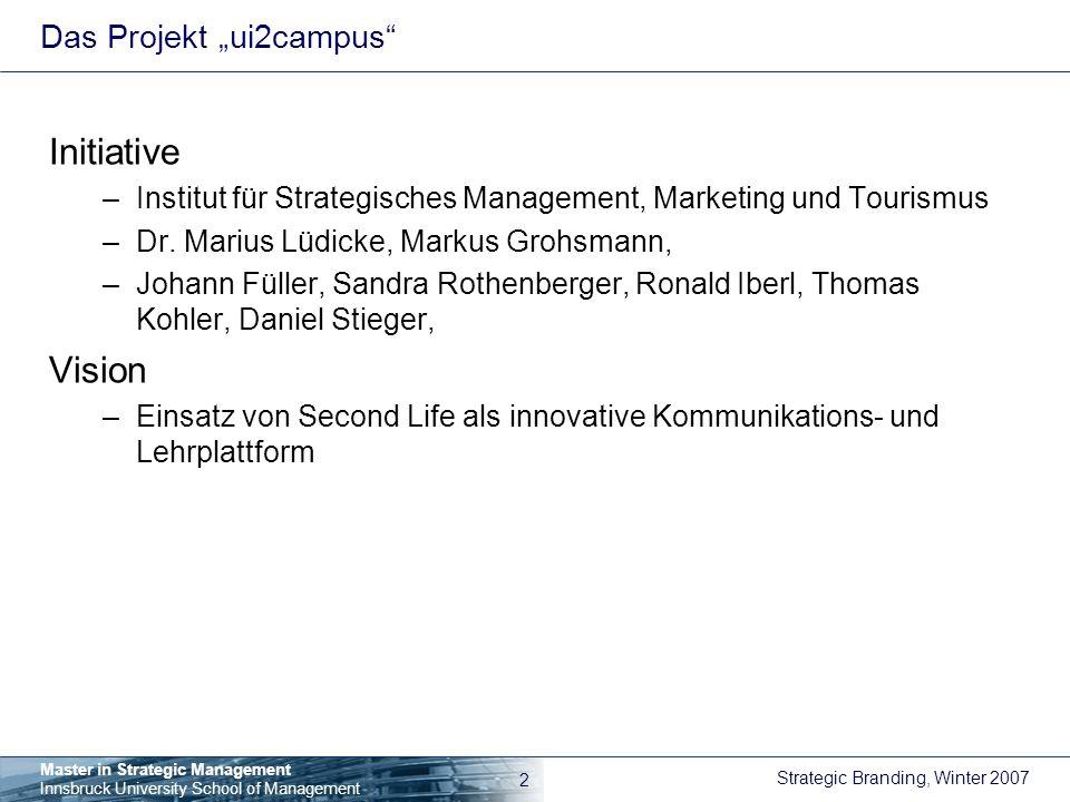 Strategic Branding, Winter 2007 3 Master in Strategic Management Innsbruck University School of Management Pilotprojekt