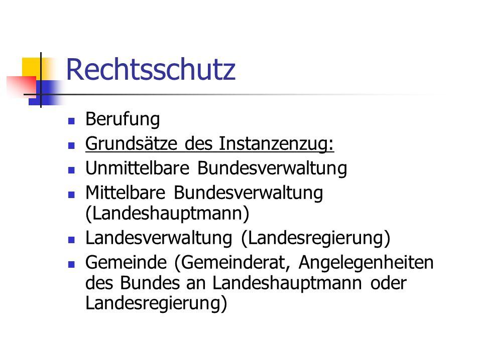 Rechtsschutz Berufung Grundsätze des Instanzenzug: Unmittelbare Bundesverwaltung Mittelbare Bundesverwaltung (Landeshauptmann) Landesverwaltung (Lande