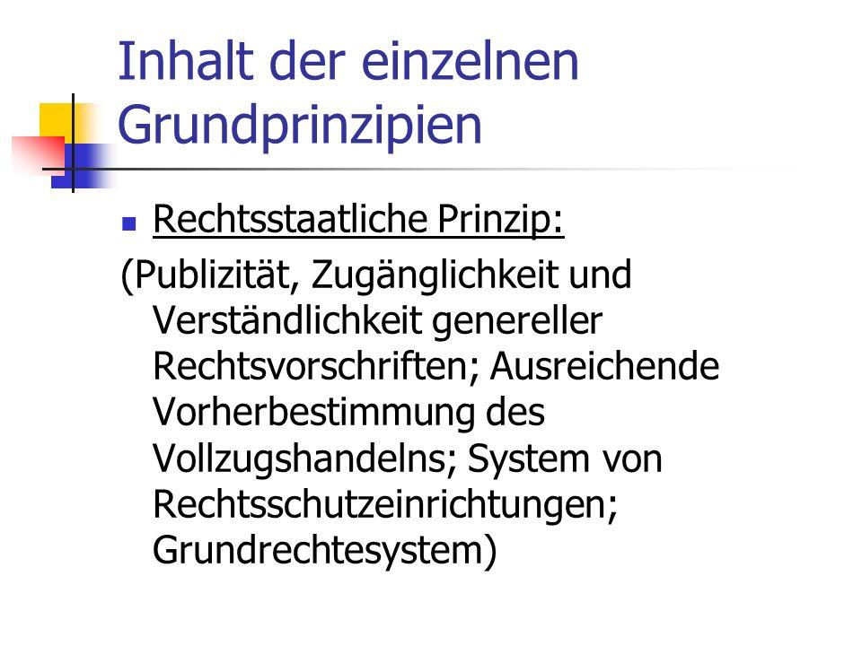 Inhalt der einzelnen Grundprinzipien Rechtsstaatliche Prinzip: (Publizität, Zugänglichkeit und Verständlichkeit genereller Rechtsvorschriften; Ausreic