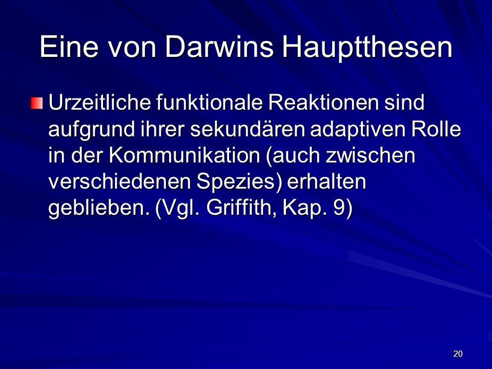 20 Eine von Darwins Hauptthesen Urzeitliche funktionale Reaktionen sind aufgrund ihrer sekundären adaptiven Rolle in der Kommunikation (auch zwischen