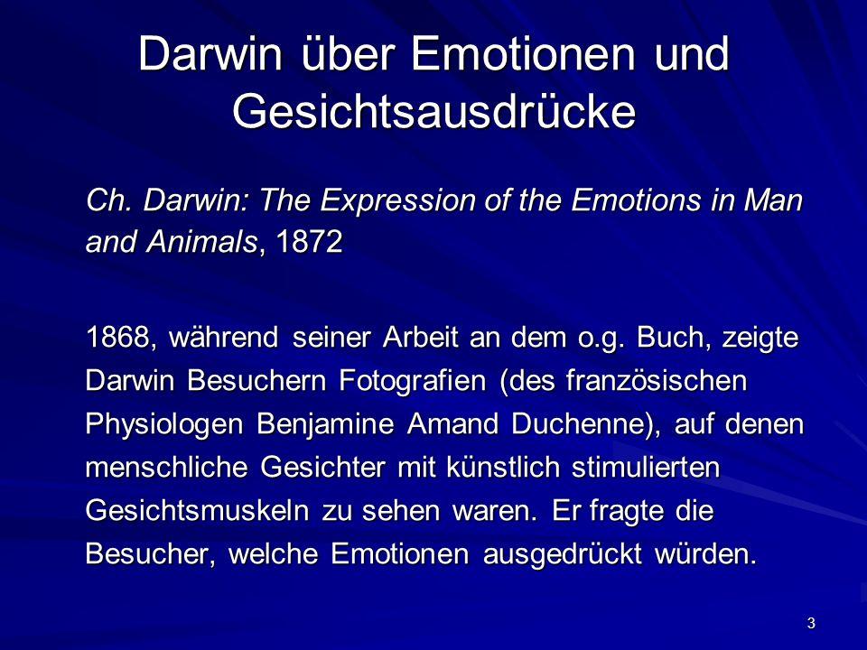 3 Darwin über Emotionen und Gesichtsausdrücke Ch. Darwin: The Expression of the Emotions in Man and Animals, 1872 1868, während seiner Arbeit an dem o