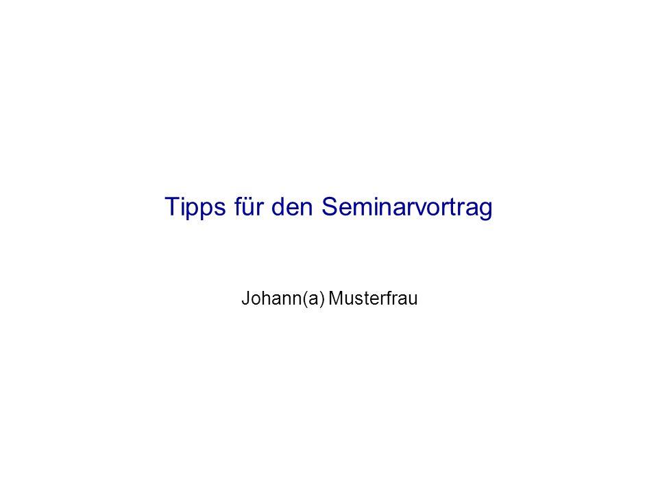 Tipps für den Seminarvortrag Johann(a) Musterfrau