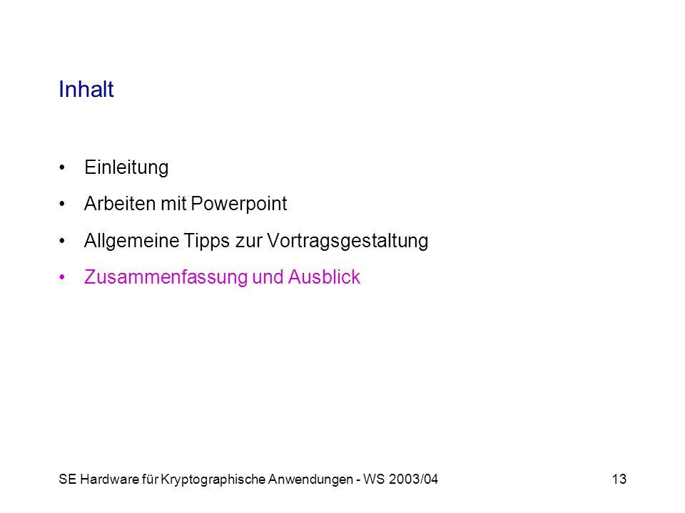 SE Hardware für Kryptographische Anwendungen - WS 2003/0413 Inhalt Einleitung Arbeiten mit Powerpoint Allgemeine Tipps zur Vortragsgestaltung Zusammenfassung und Ausblick