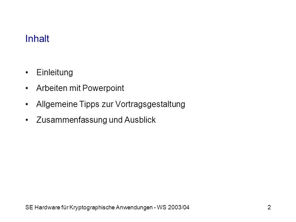 SE Hardware für Kryptographische Anwendungen - WS 2003/042 Inhalt Einleitung Arbeiten mit Powerpoint Allgemeine Tipps zur Vortragsgestaltung Zusammenfassung und Ausblick