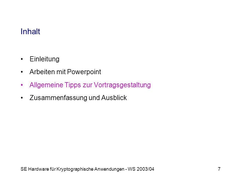 SE Hardware für Kryptographische Anwendungen - WS 2003/047 Inhalt Einleitung Arbeiten mit Powerpoint Allgemeine Tipps zur Vortragsgestaltung Zusammenfassung und Ausblick