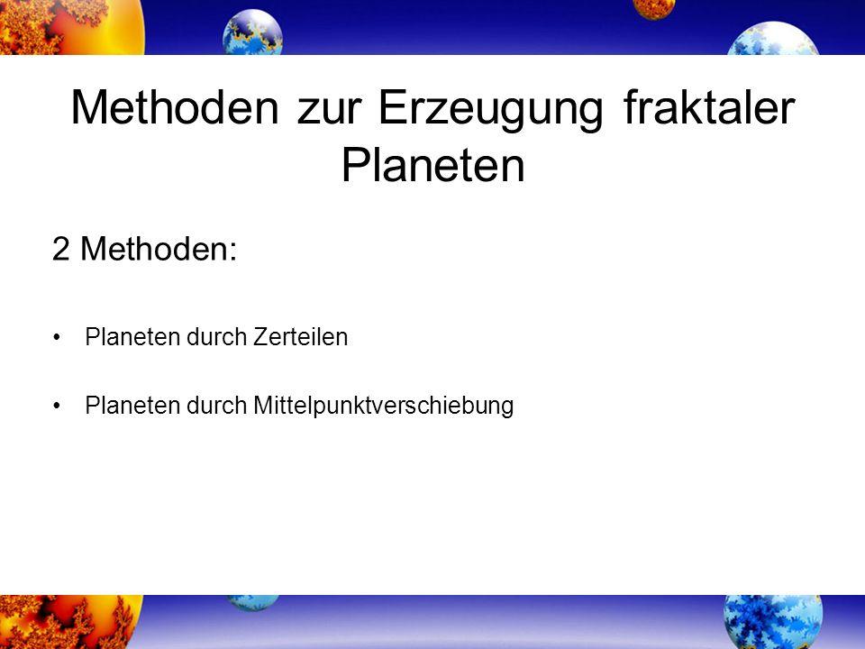 Methoden zur Erzeugung fraktaler Planeten 2 Methoden: Planeten durch Zerteilen Planeten durch Mittelpunktverschiebung