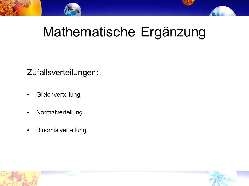 Mathematische Ergänzung Zufallsverteilungen: Gleichverteilung Normalverteilung Binomialverteilung