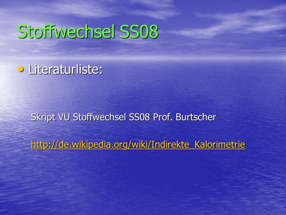 Stoffwechsel SS08 Literaturliste: Literaturliste: Skript VU Stoffwechsel SS08 Prof. Burtscher Skript VU Stoffwechsel SS08 Prof. Burtscher http://de.wi