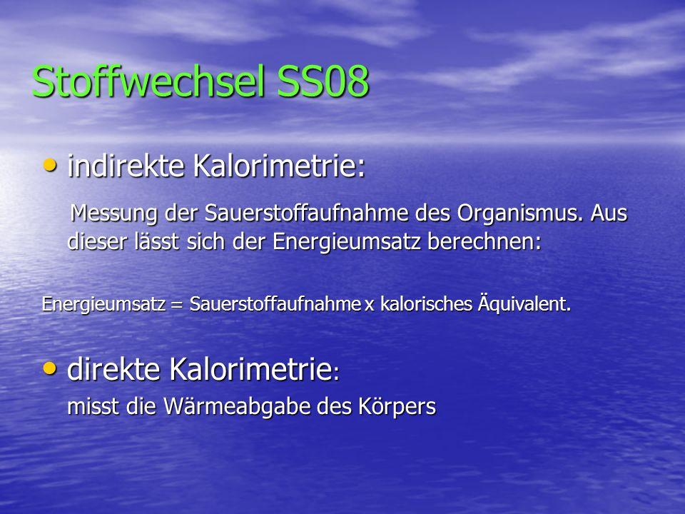 Stoffwechsel SS08 indirekte Kalorimetrie: indirekte Kalorimetrie: Messung der Sauerstoffaufnahme des Organismus. Aus dieser lässt sich der Energieumsa