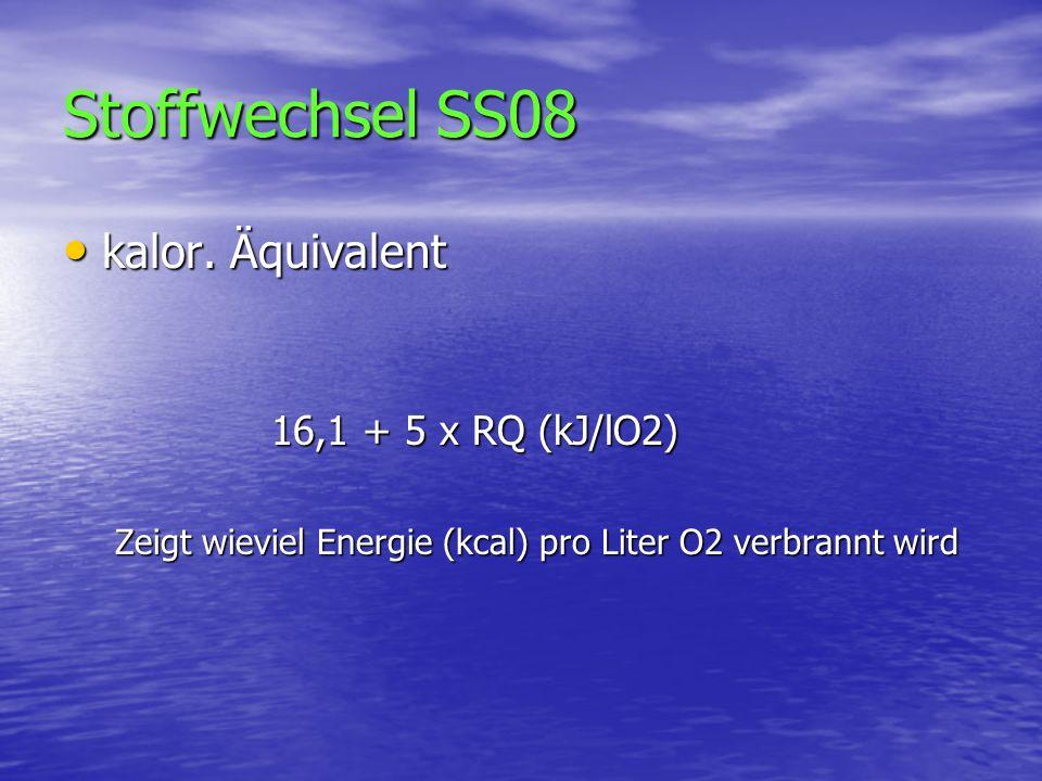 Stoffwechsel SS08 kalor. Äquivalent kalor. Äquivalent 16,1 + 5 x RQ (kJ/lO2) Zeigt wieviel Energie (kcal) pro Liter O2 verbrannt wird
