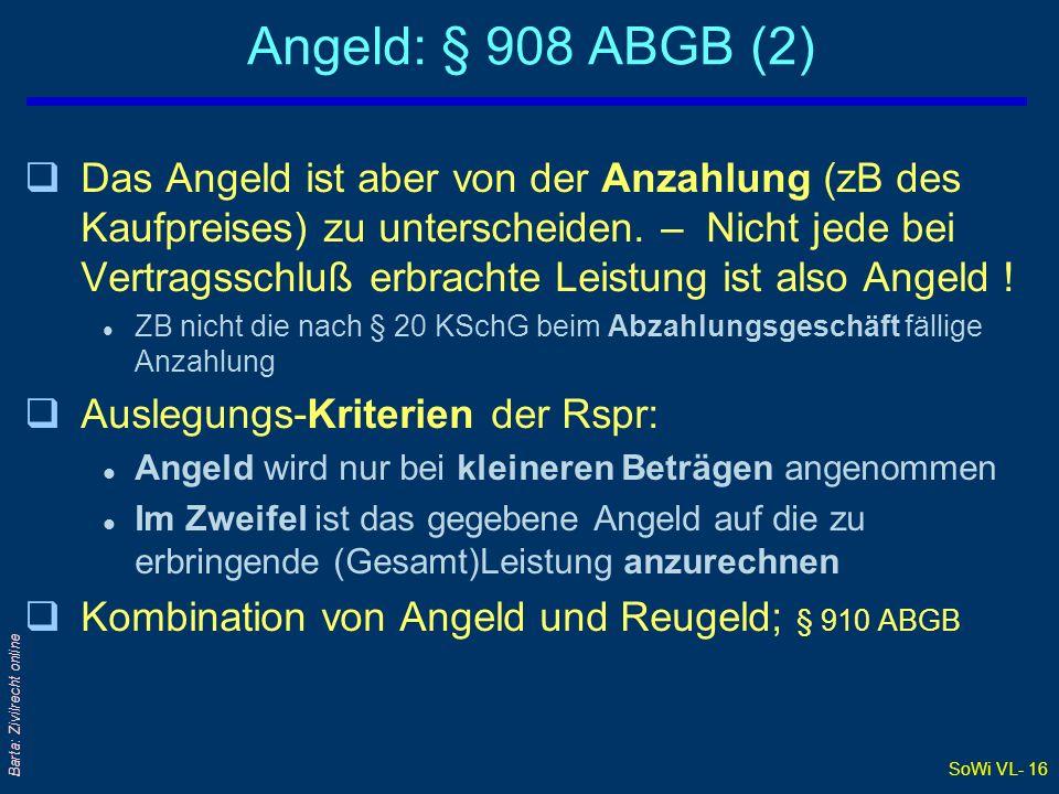 SoWi VL- 16 Barta: Zivilrecht online Angeld: § 908 ABGB (2) qDas Angeld ist aber von der Anzahlung (zB des Kaufpreises) zu unterscheiden. – Nicht jede