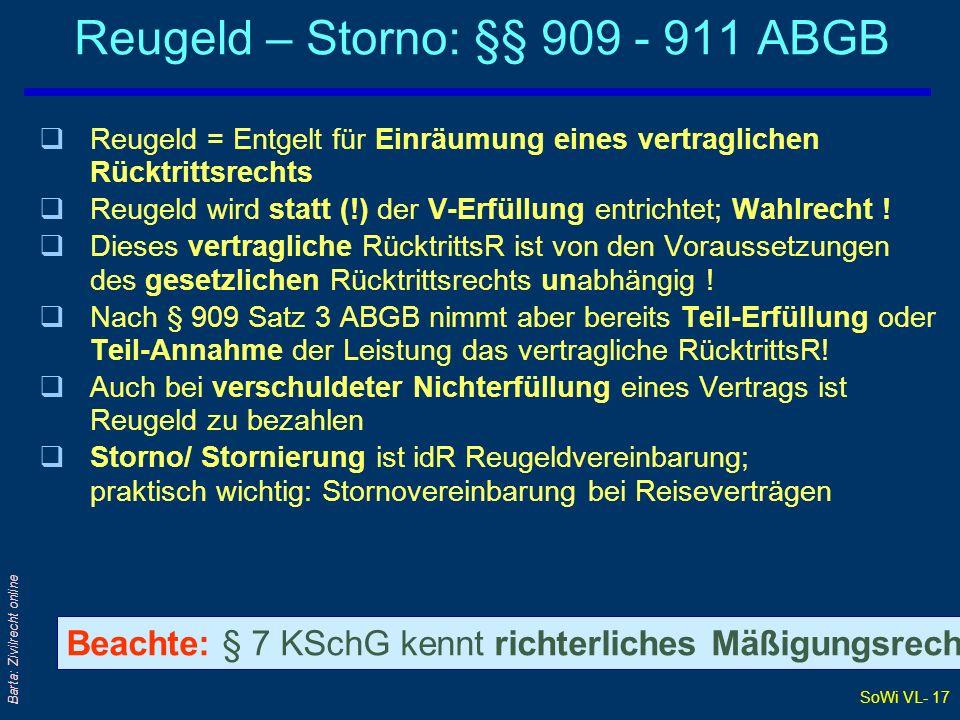 SoWi VL- 17 Barta: Zivilrecht online Reugeld – Storno: §§ 909 - 911 ABGB qReugeld = Entgelt für Einräumung eines vertraglichen Rücktrittsrechts qReuge