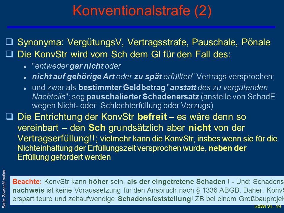 SoWi VL- 19 Barta: Zivilrecht online Konventionalstrafe (2) qSynonyma: VergütungsV, Vertragsstrafe, Pauschale, Pönale qDie KonvStr wird vom Sch dem Gl
