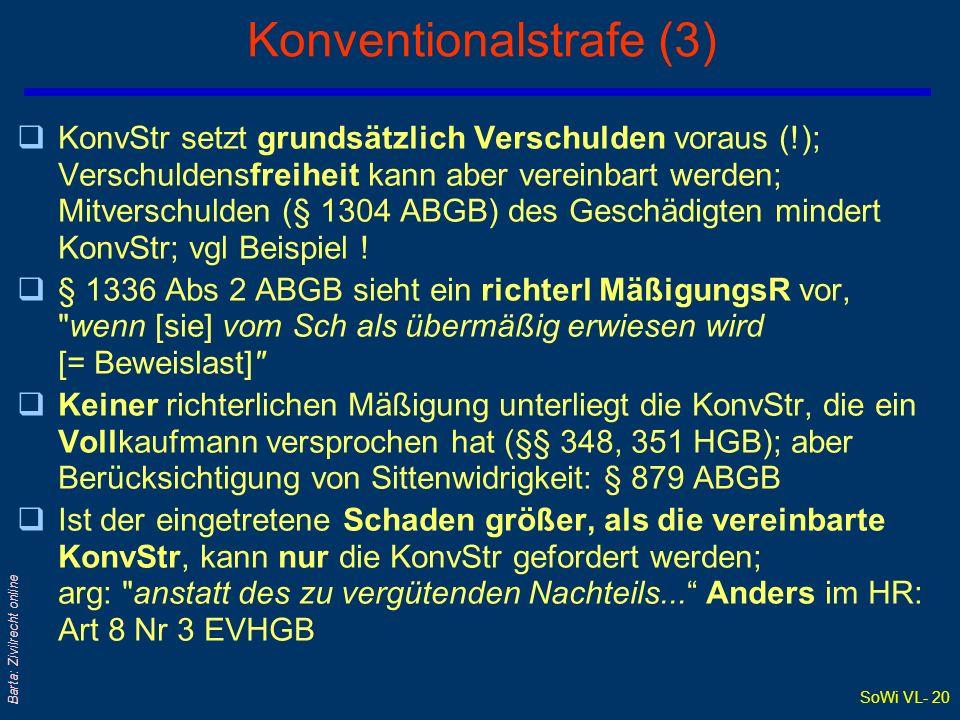 SoWi VL- 20 Barta: Zivilrecht online Konventionalstrafe (3) qKonvStr setzt grundsätzlich Verschulden voraus (!); Verschuldensfreiheit kann aber verein