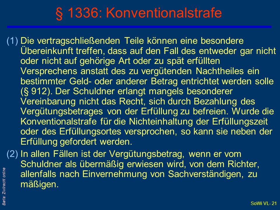 SoWi VL- 21 Barta: Zivilrecht online § 1336: Konventionalstrafe (1)Die vertragschließenden Teile können eine besondere Übereinkunft treffen, dass auf