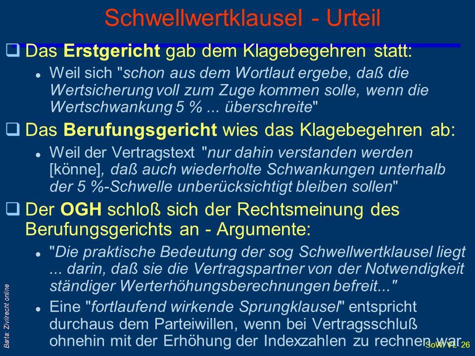 SoWi VL- 26 Barta: Zivilrecht online Schwellwertklausel - Urteil qDas Erstgericht gab dem Klagebegehren statt: l Weil sich