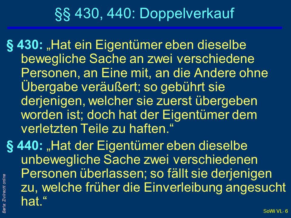 SoWi VL- 6 Barta: Zivilrecht online §§ 430, 440: Doppelverkauf § 430: Hat ein Eigentümer eben dieselbe bewegliche Sache an zwei verschiedene Personen,