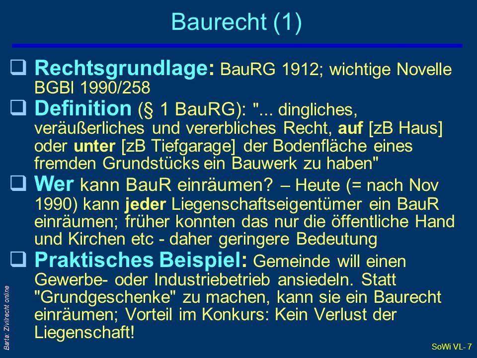 SoWi VL- 7 Barta: Zivilrecht online Baurecht (1) qRechtsgrundlage: BauRG 1912; wichtige Novelle BGBl 1990/258 qDefinition (§ 1 BauRG):