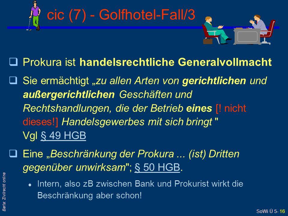 SoWi Ü 5- 16 Barta: Zivilrecht online cic (7) - Golfhotel-Fall/3 qProkura ist handelsrechtliche Generalvollmacht qSie ermächtigt zu allen Arten von ge