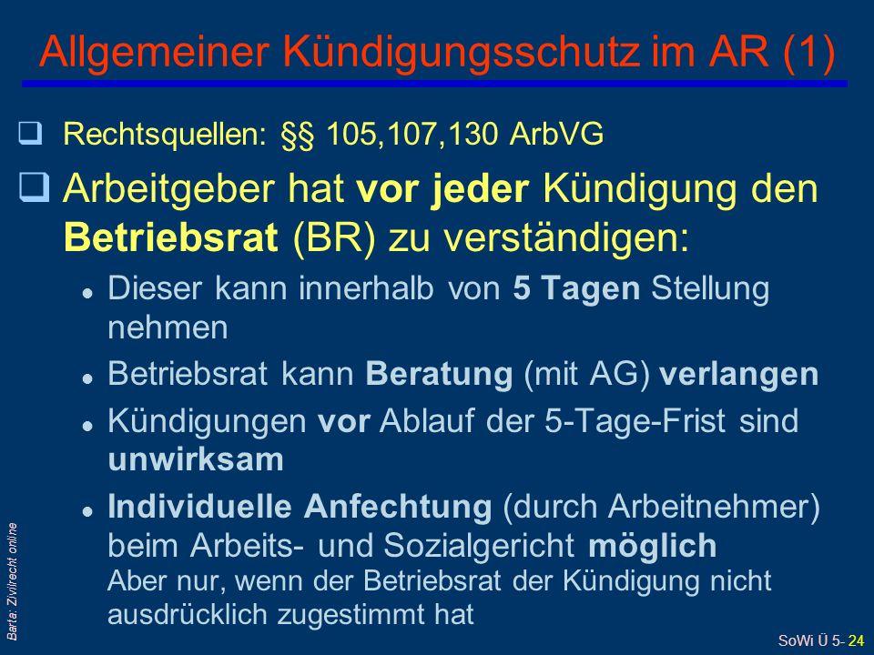 SoWi Ü 5- 24 Barta: Zivilrecht online Allgemeiner Kündigungsschutz im AR (1) qRechtsquellen: §§ 105,107,130 ArbVG qArbeitgeber hat vor jeder Kündigung