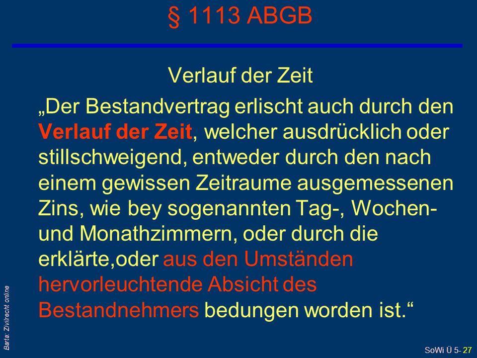 SoWi Ü 5- 27 Barta: Zivilrecht online § 1113 ABGB Verlauf der Zeit Der Bestandvertrag erlischt auch durch den Verlauf der Zeit, welcher ausdrücklich o