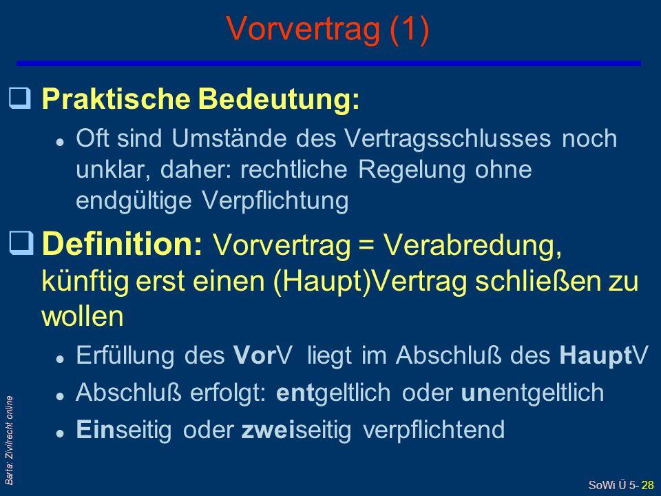 SoWi Ü 5- 28 Barta: Zivilrecht online Vorvertrag (1) qPraktische Bedeutung: l Oft sind Umstände des Vertragsschlusses noch unklar, daher: rechtliche R