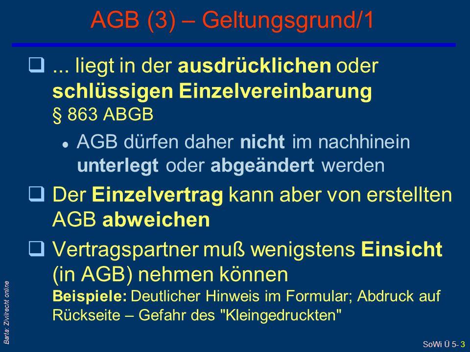 SoWi Ü 5- 3 Barta: Zivilrecht online AGB (3) – Geltungsgrund/1 q... liegt in der ausdrücklichen oder schlüssigen Einzelvereinbarung § 863 ABGB l AGB d